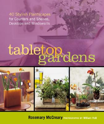 Tabletop Gardens By McCreary, Rosemary/ Holt, William (PHT)